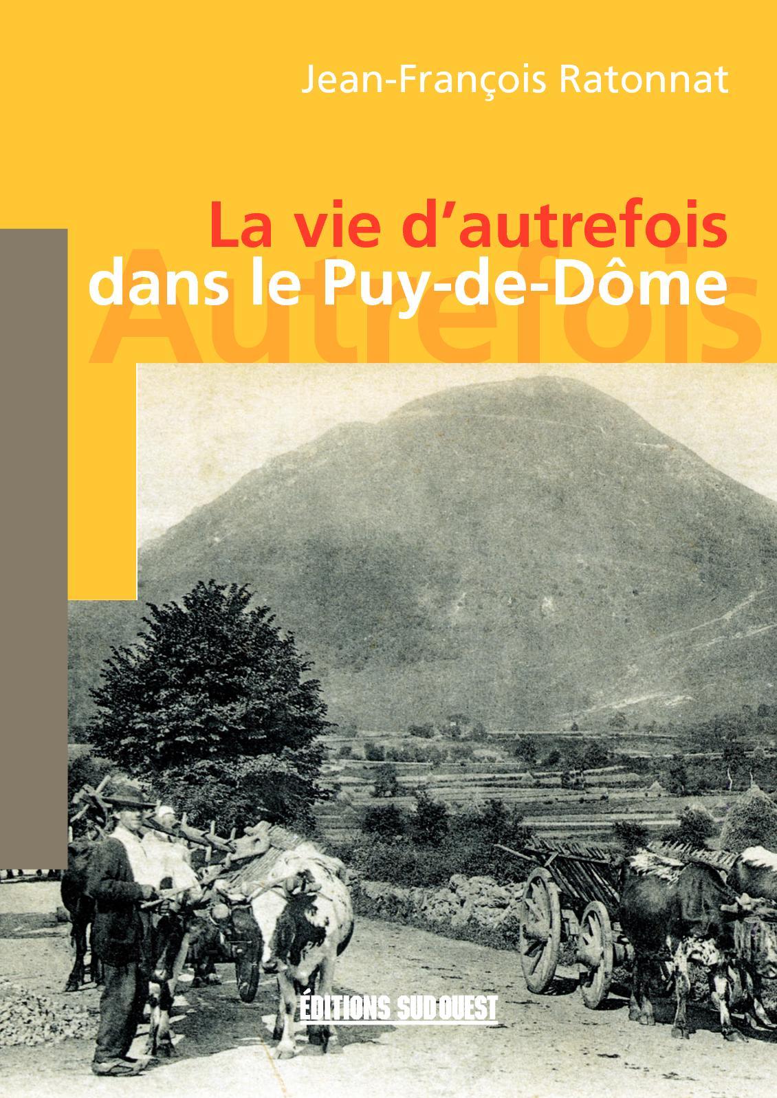 LA VIE D'AUTREFOIS DANS LE PUY-DE-DOME - Jean-François Ratonnat