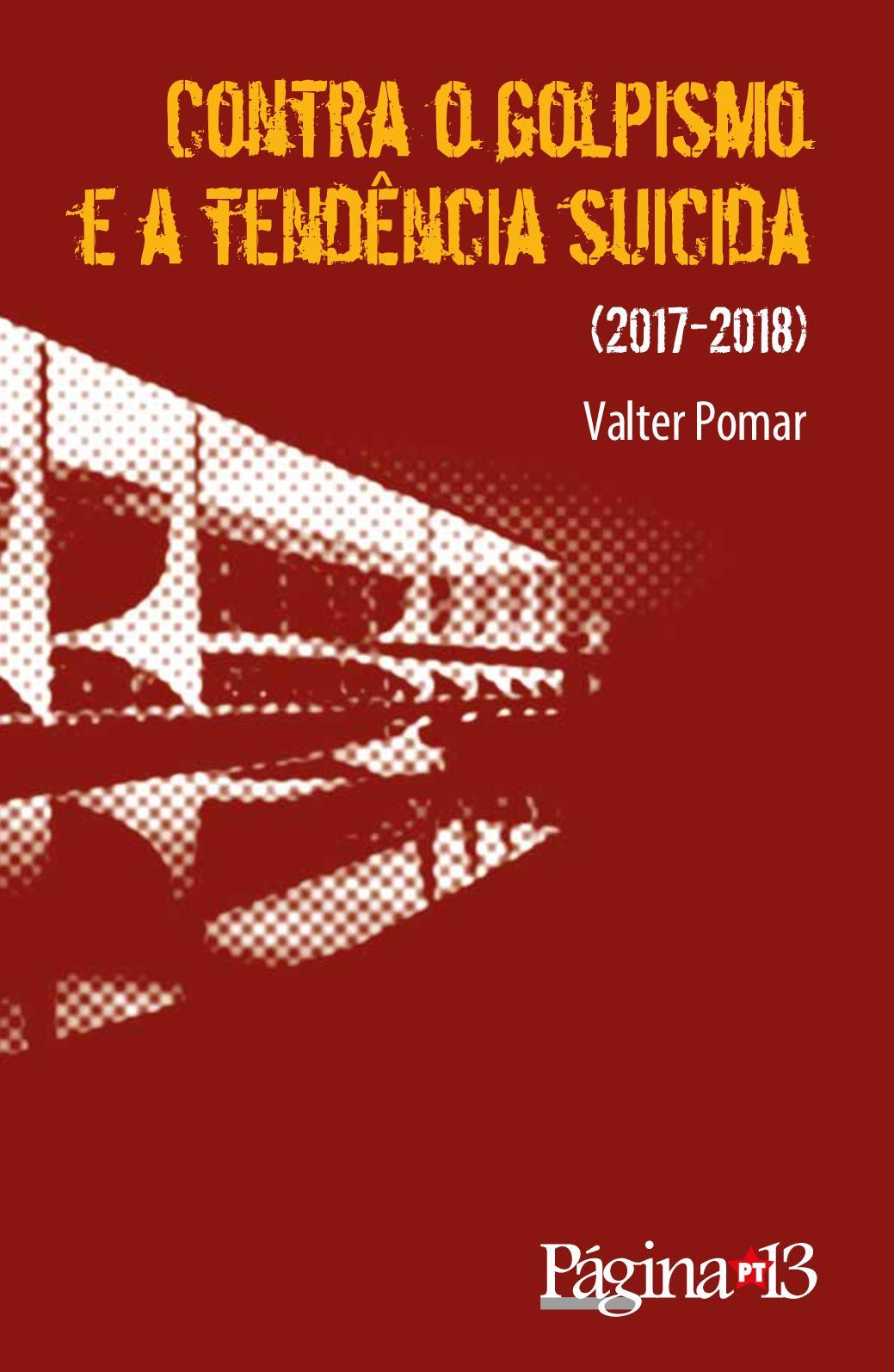 8d6e1ce3d Calaméo - Contra o golpismo e a tendência suicida (2017 e 2018)  Valter  Pomar