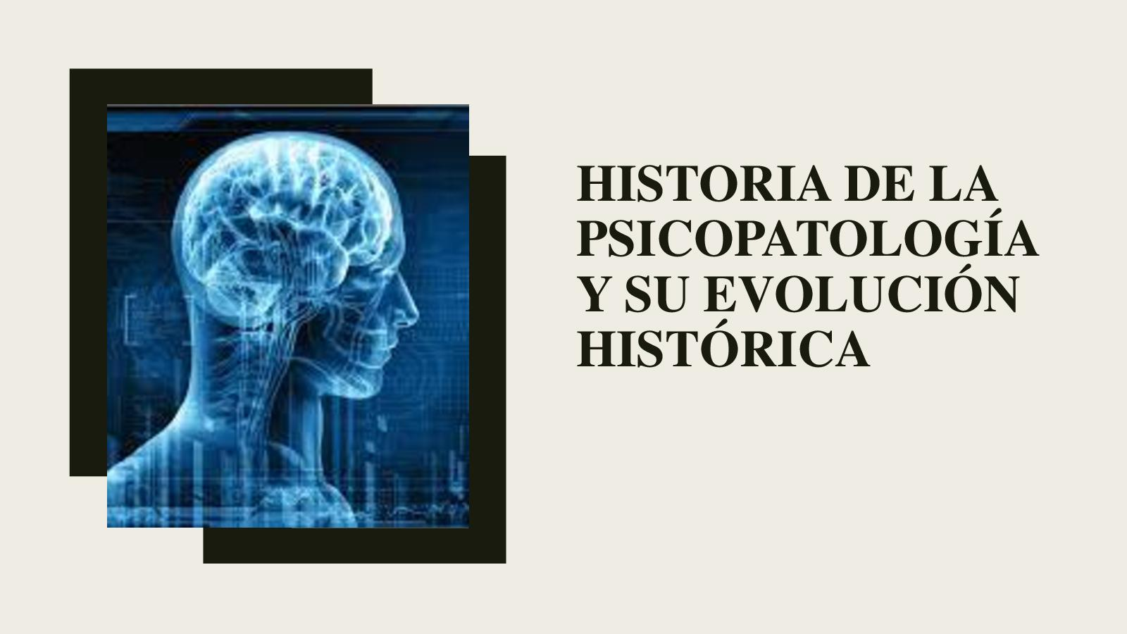 Historia De La Psicopatología Y Su Evolución Histórica