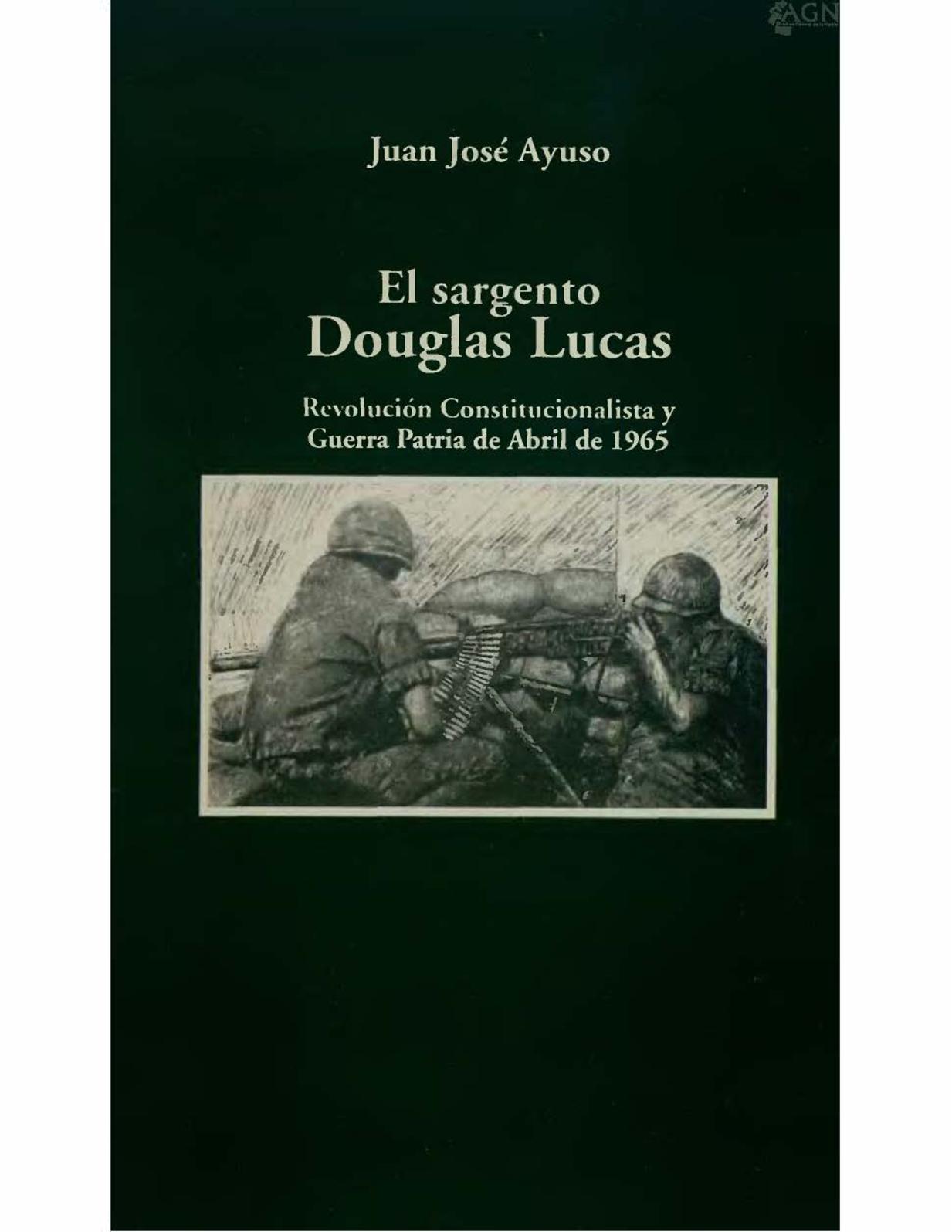 El Sargento Douglas Lucas -Revolución Constitucionalista y Guerra Patria De Abril De 1965.