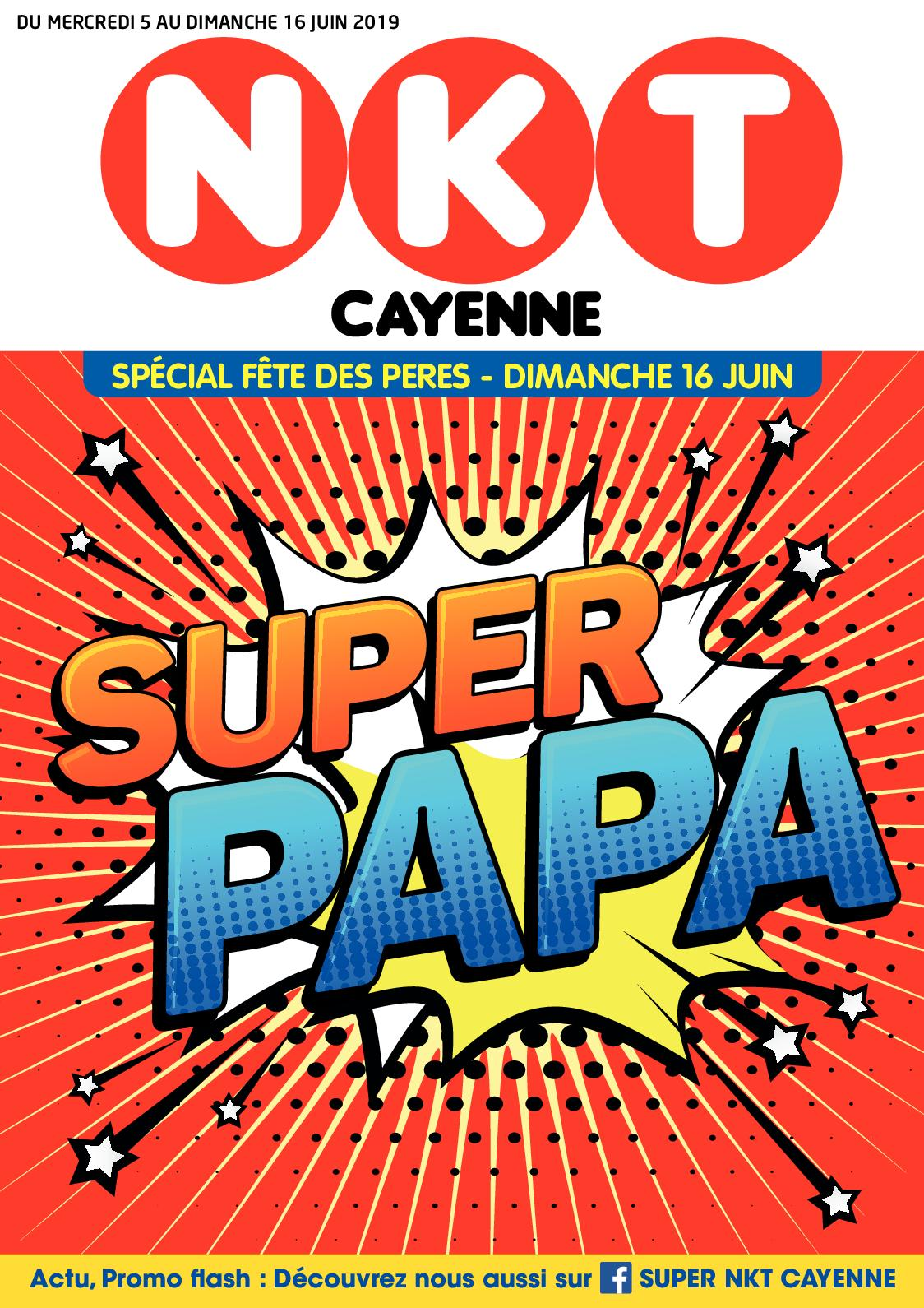 "Super NKT Cayenne - Catalogue ""Super Papa"" du 05.06.2019 au 16.06.2019"