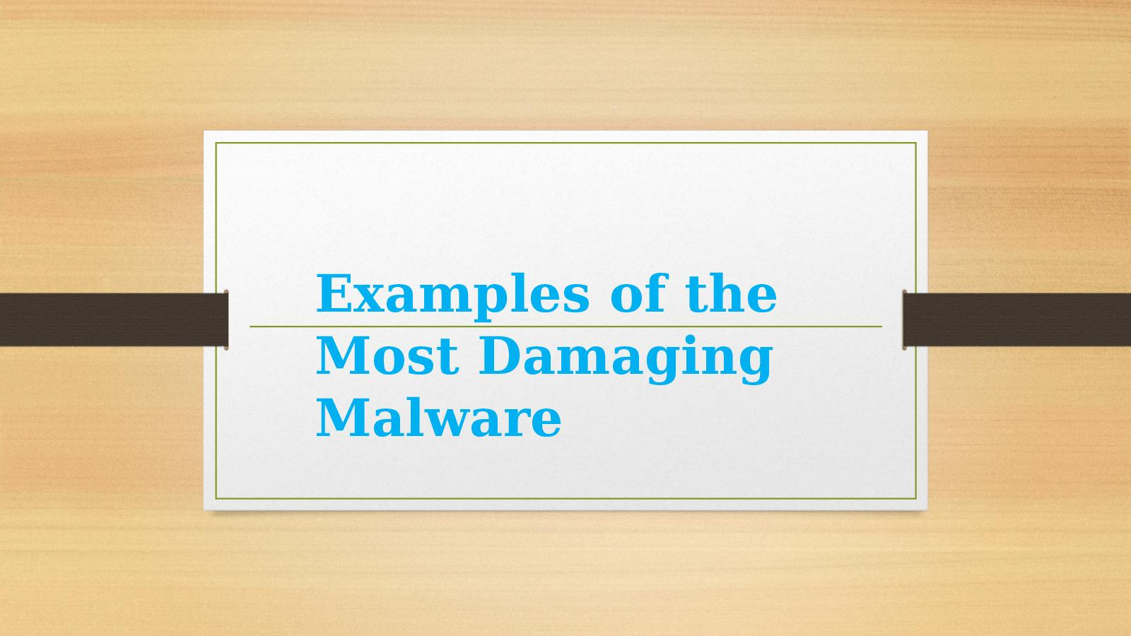 Calaméo - Examples Of The Most Damaging Malware