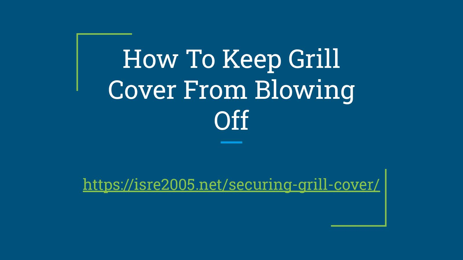 How To Keep Grill Cover From Blowing Off