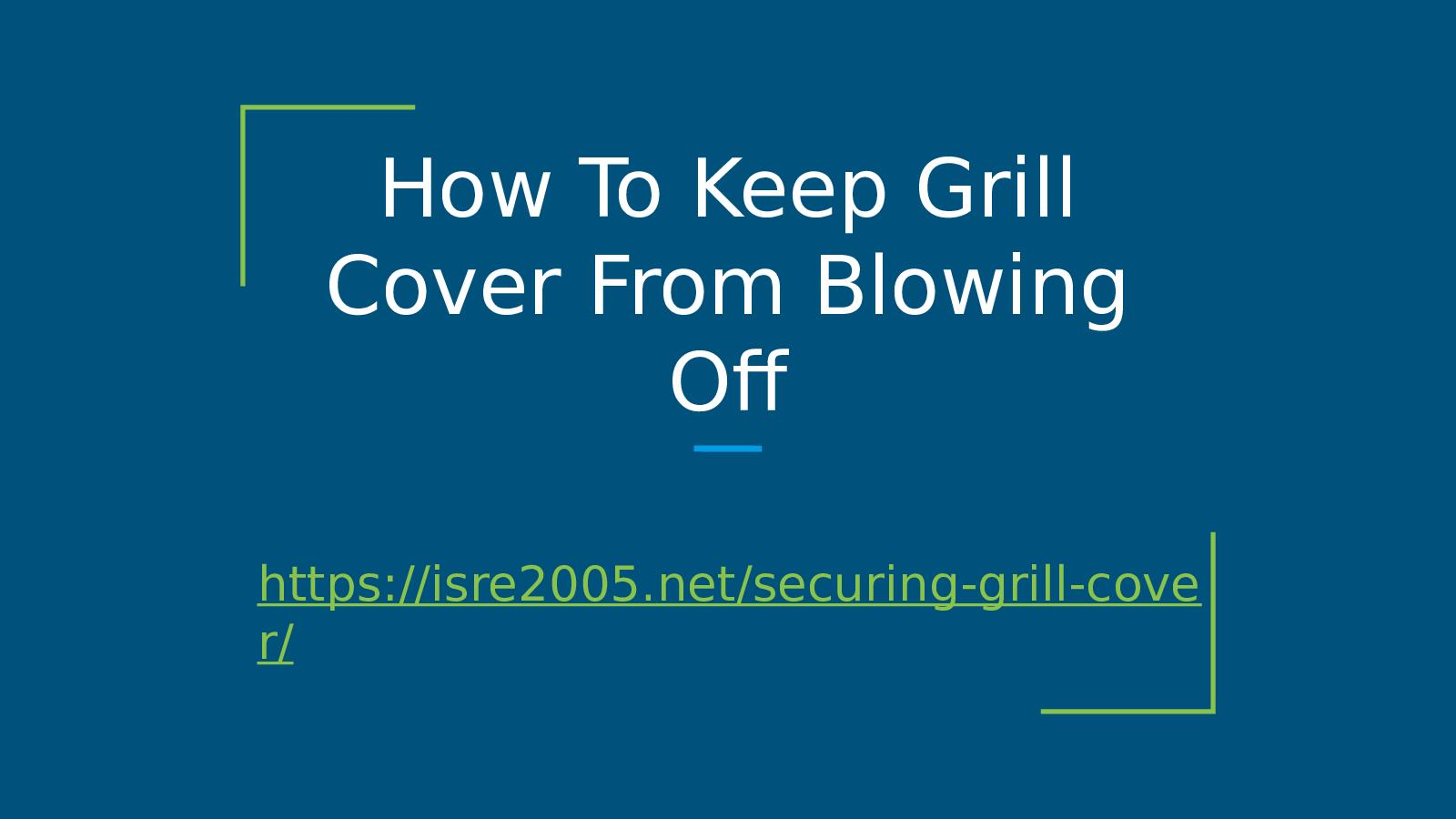 How To Keep Grill Cover From Blowing Off Slides